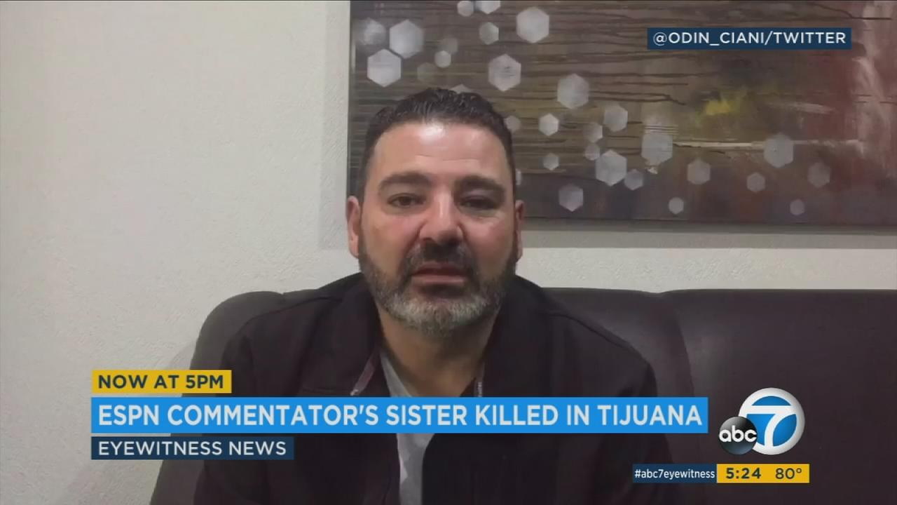 ESPN commentator Odin Ciani is pleading for help after he said his sister, a doctor in Tijuana, was murdered.