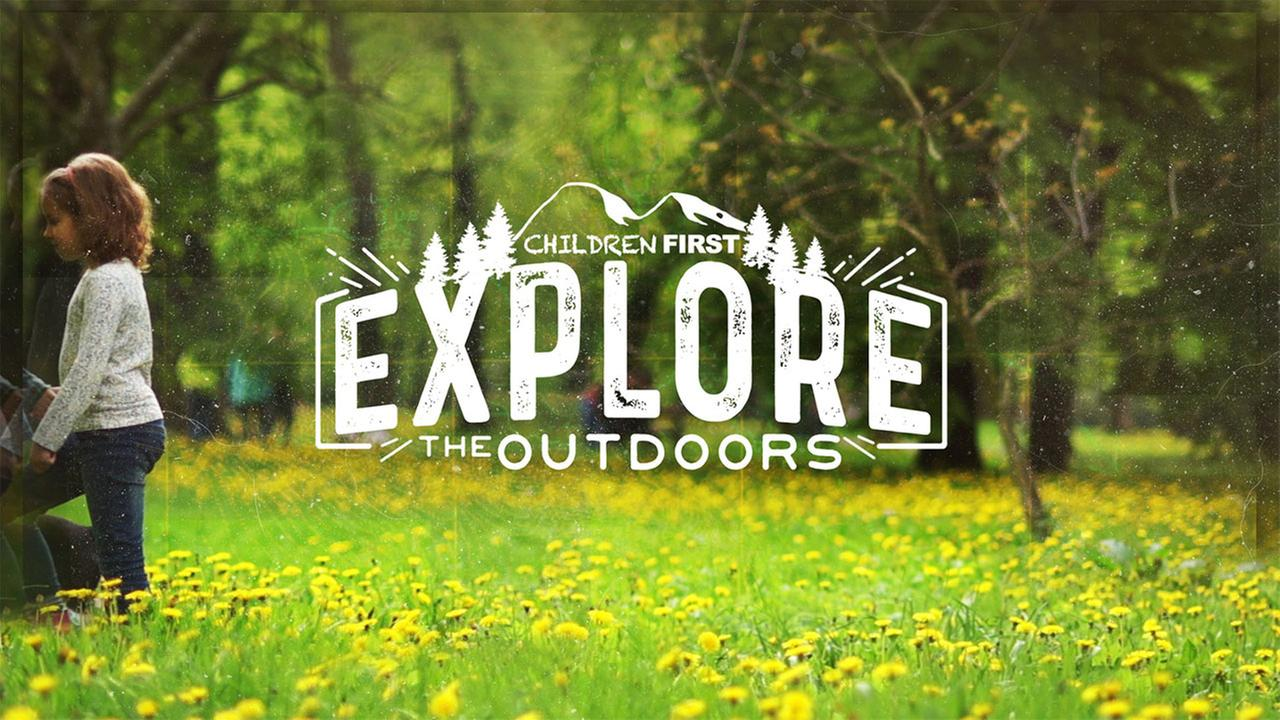 Children First: Explore the Outdoors