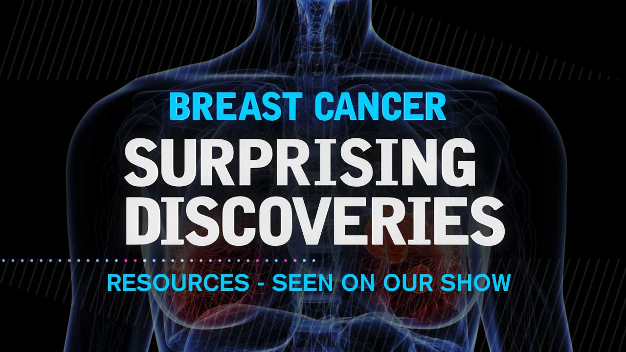 'Breast Cancer: Surprising Discoveries' - RESOURCES