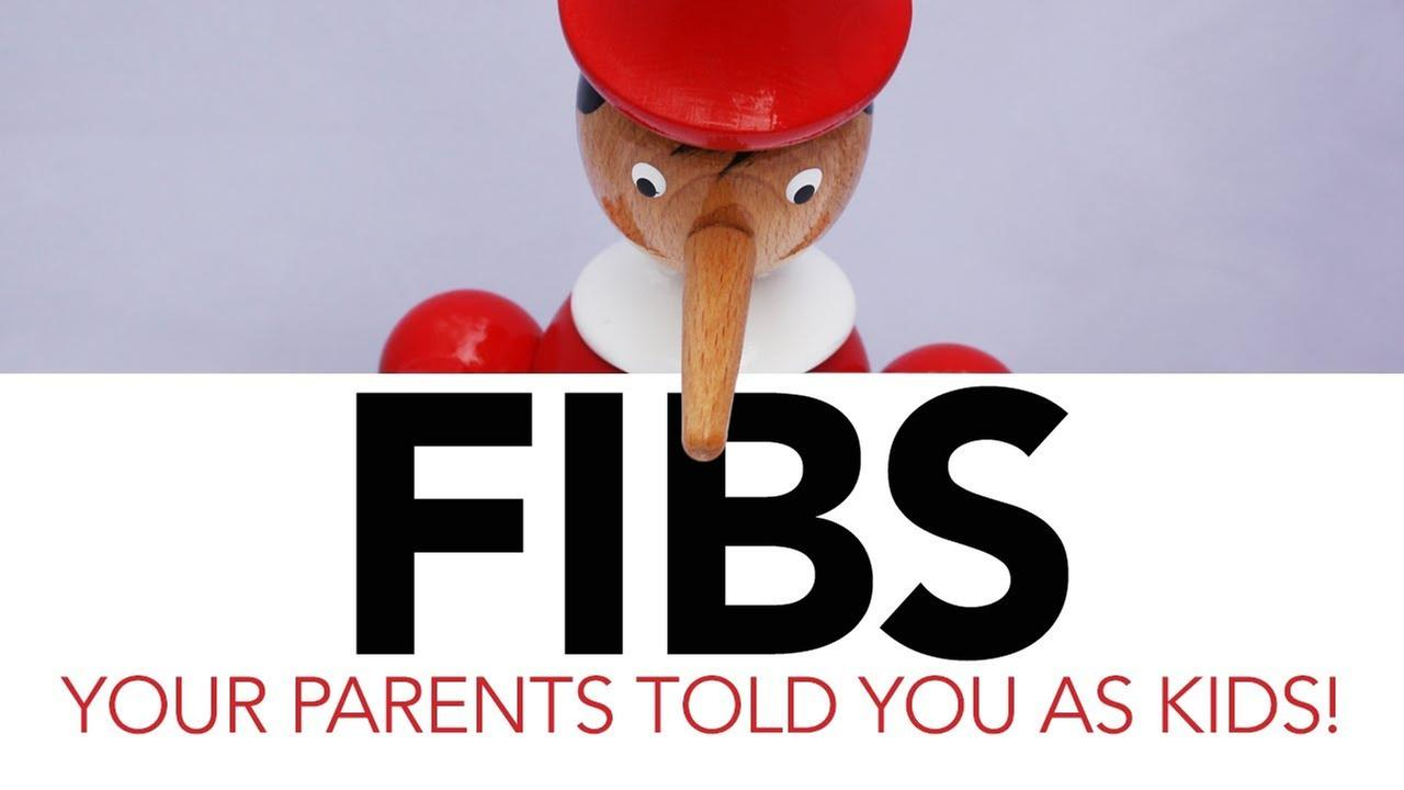 Fibs your parents to you, and you believed!