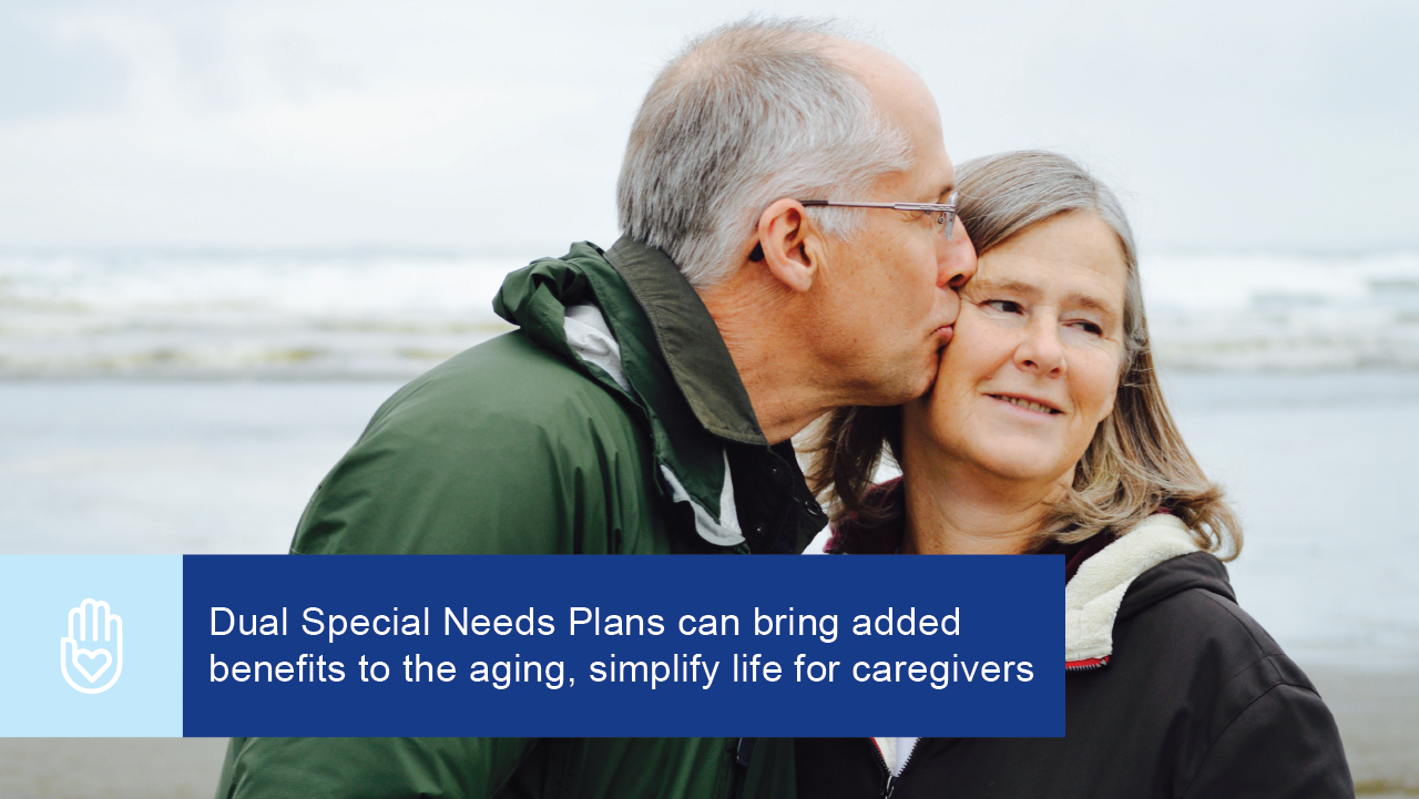 Dual Special Needs Plans can bring added benefits to the aging, simplify life for caregivers