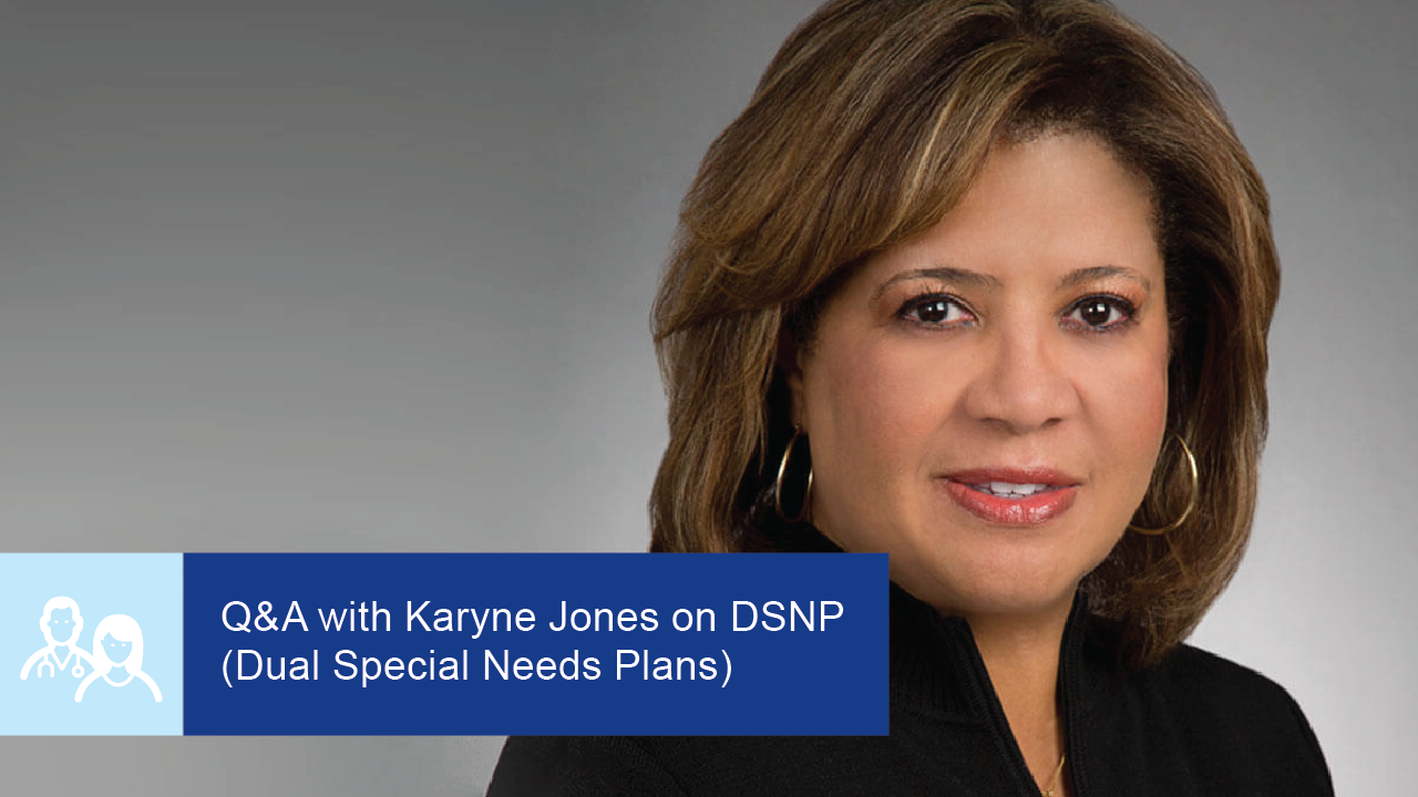 Q&A with Karyne Jones on DSNP - Dual Special Needs Plans